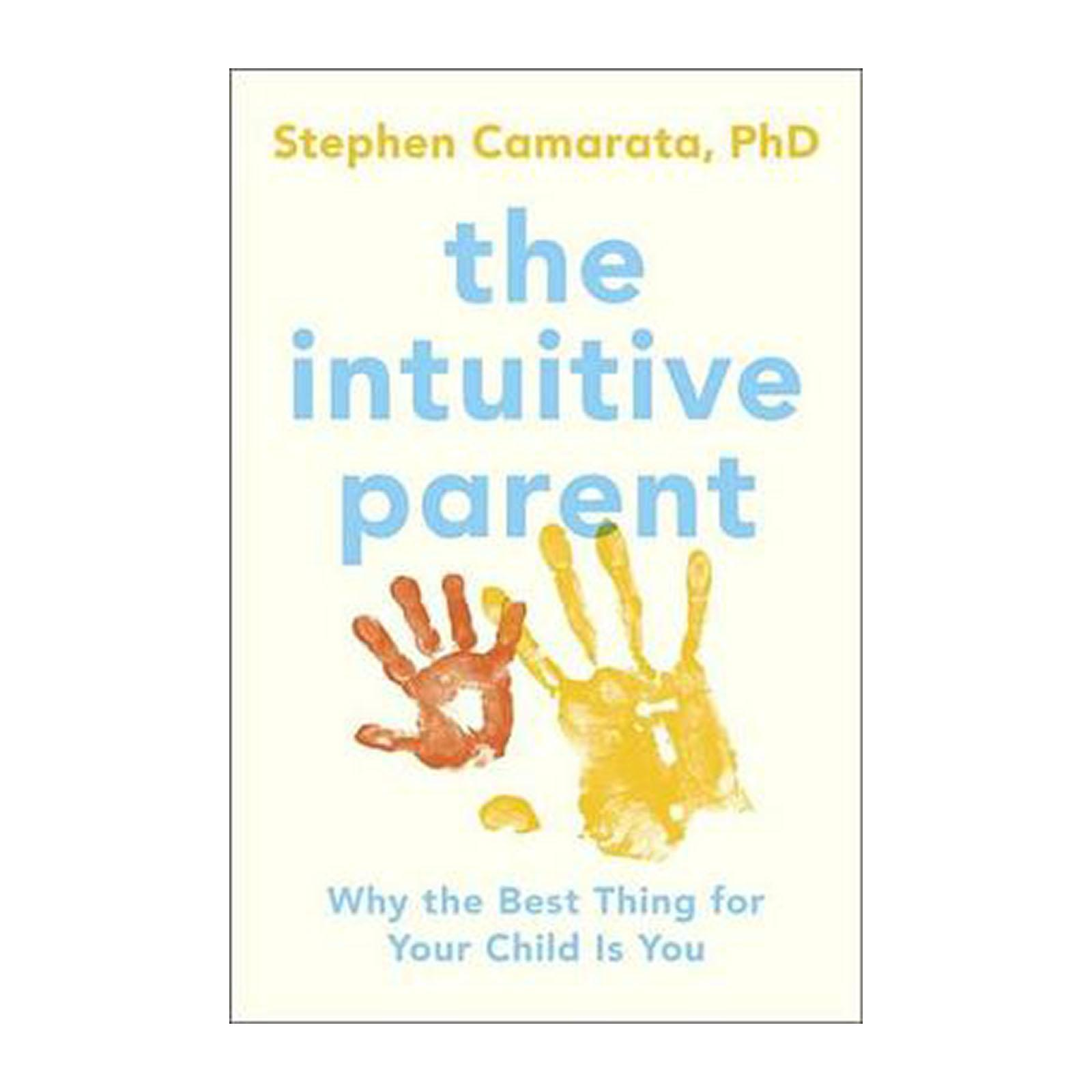 The Intuitive Parent: Why The Best Thing For Your Child Is You (Paperback)