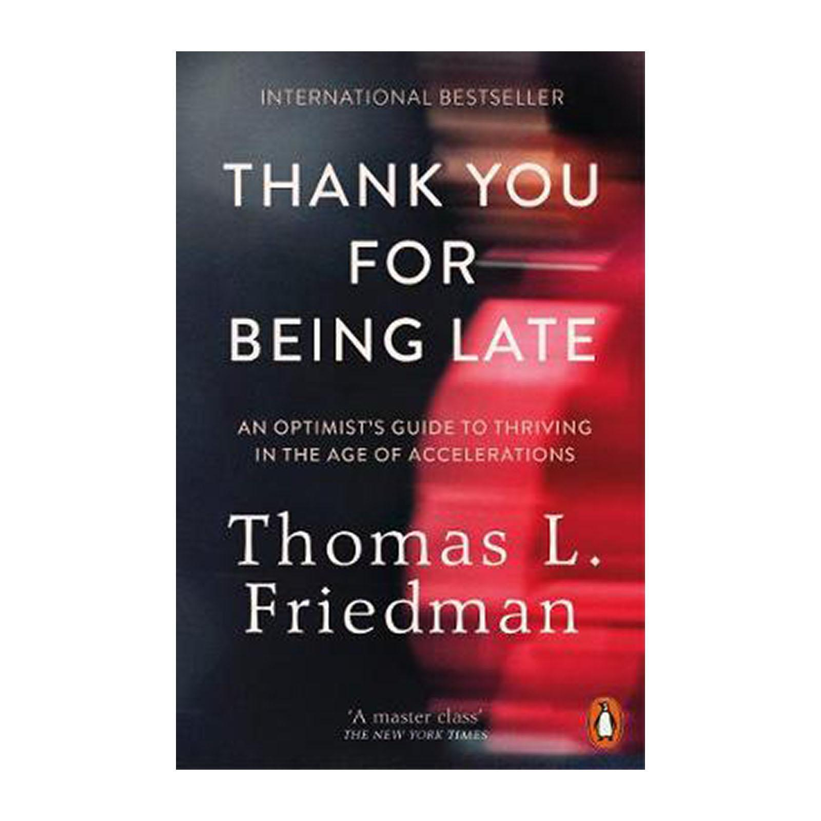 Thank You For Being Late: An Optimists Guide To Thriving In The Age Of Accelerations (Paperback)