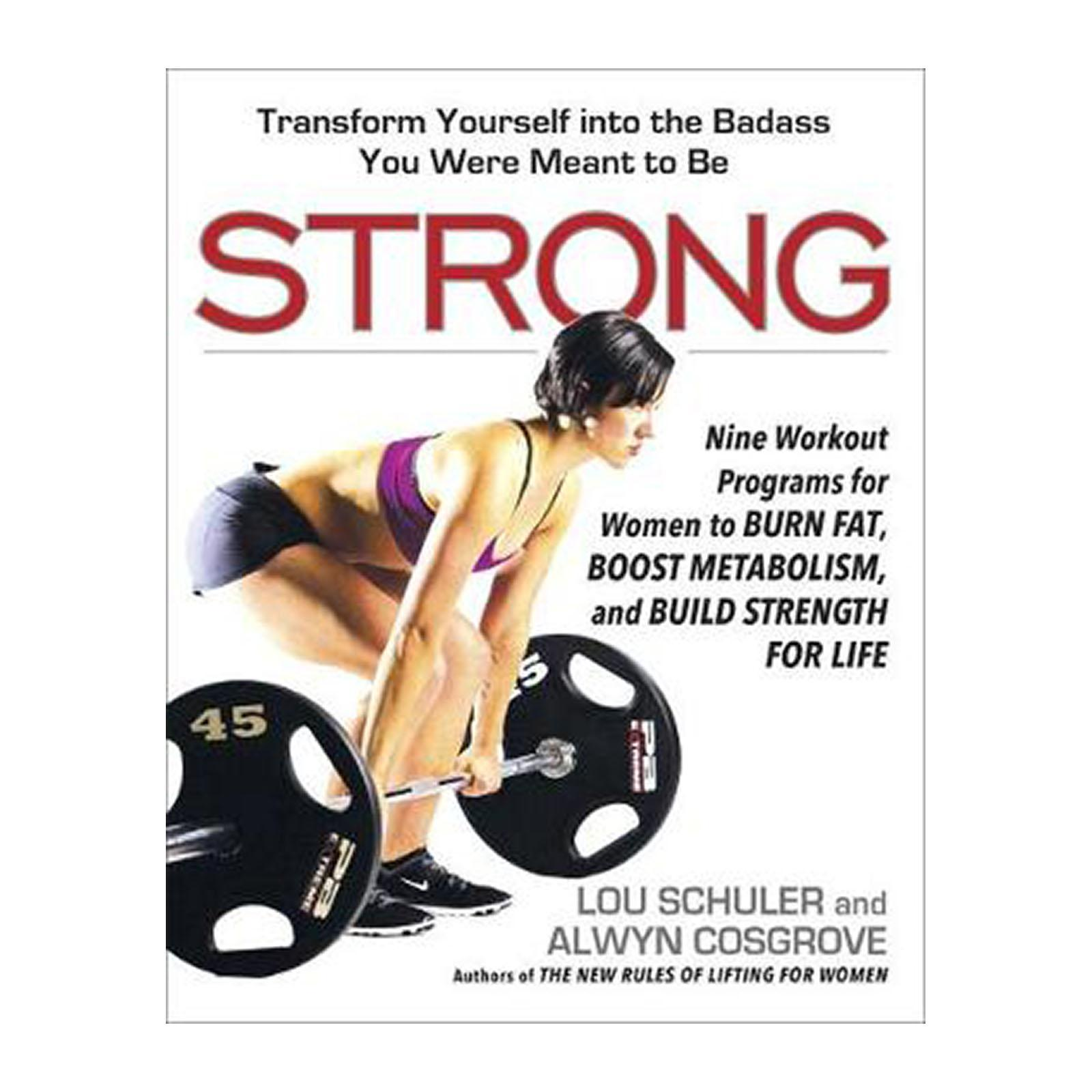 Strong: Nine Workout Programs For Women To Burn Fat And Boost Metabolism And And Build Strength For Life (Paperback)