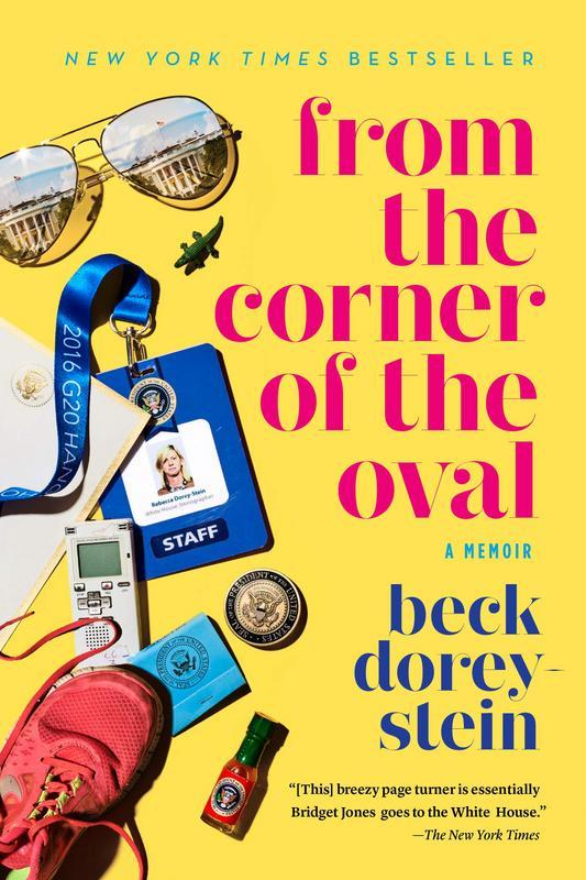 From the Corner of the Oval: A Memoir by  Beck Dorey-Stein