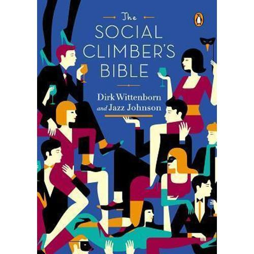 The Social Climbers Bible : A Book of Manners, Practical Tips, and Spiritual Advice for the Upwardly Mobile