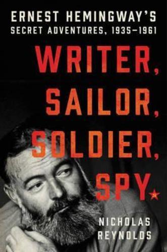 Writer, Sailor, Soldier, Spy : Ernest Hemingways Secret Adventures, 1935-1961