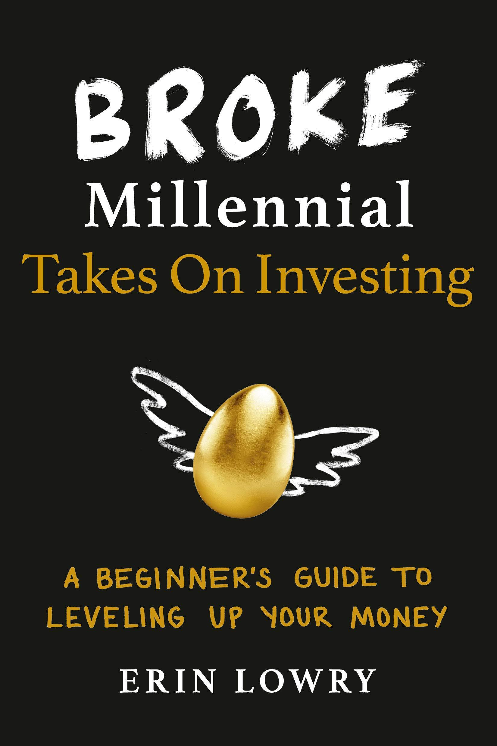 Broke Millennial Takes On Investing: A Beginners Guide to Leveling Up Your Money by Erin Lowry