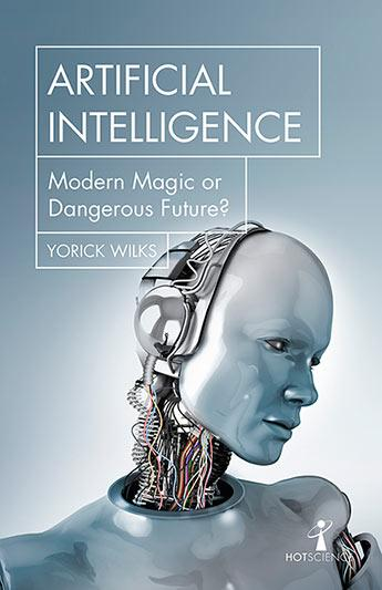 Artificial Intelligence: Modern Magic or Dangerous Future? (Hot Science) by Yorick Wilks