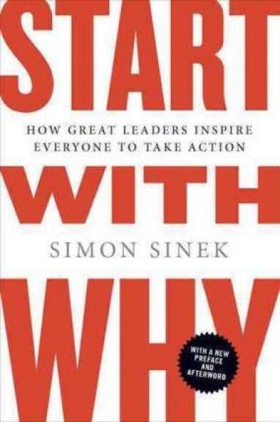Start with Why : How Great Leaders Inspire Everyone to Take Action by Simon Sinek