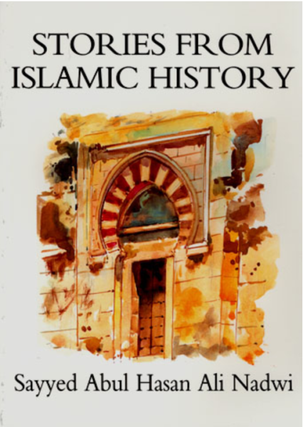 Stories from Islamic History (for Children) (Sayyed Abul Hasan Ali Nadwi)