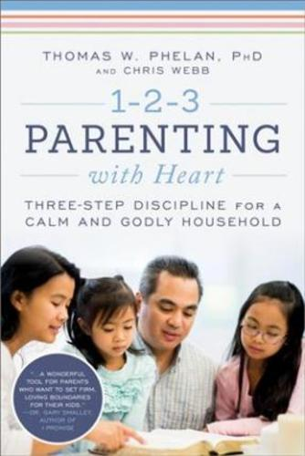 1-2-3 Parenting with Heart : Three-Step Discipline for a Calm and Godly Household