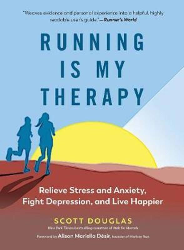 Running Is My Therapy: Relieve Stress and Anxiety, Fight Depression, and Live Happier by Scott Douglas