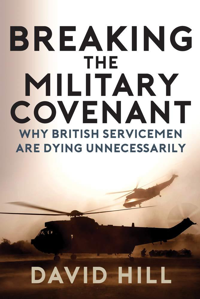 Breaking the Military Covenant: Why Our Servicemen Are Dying Unnecessarily by David Hill