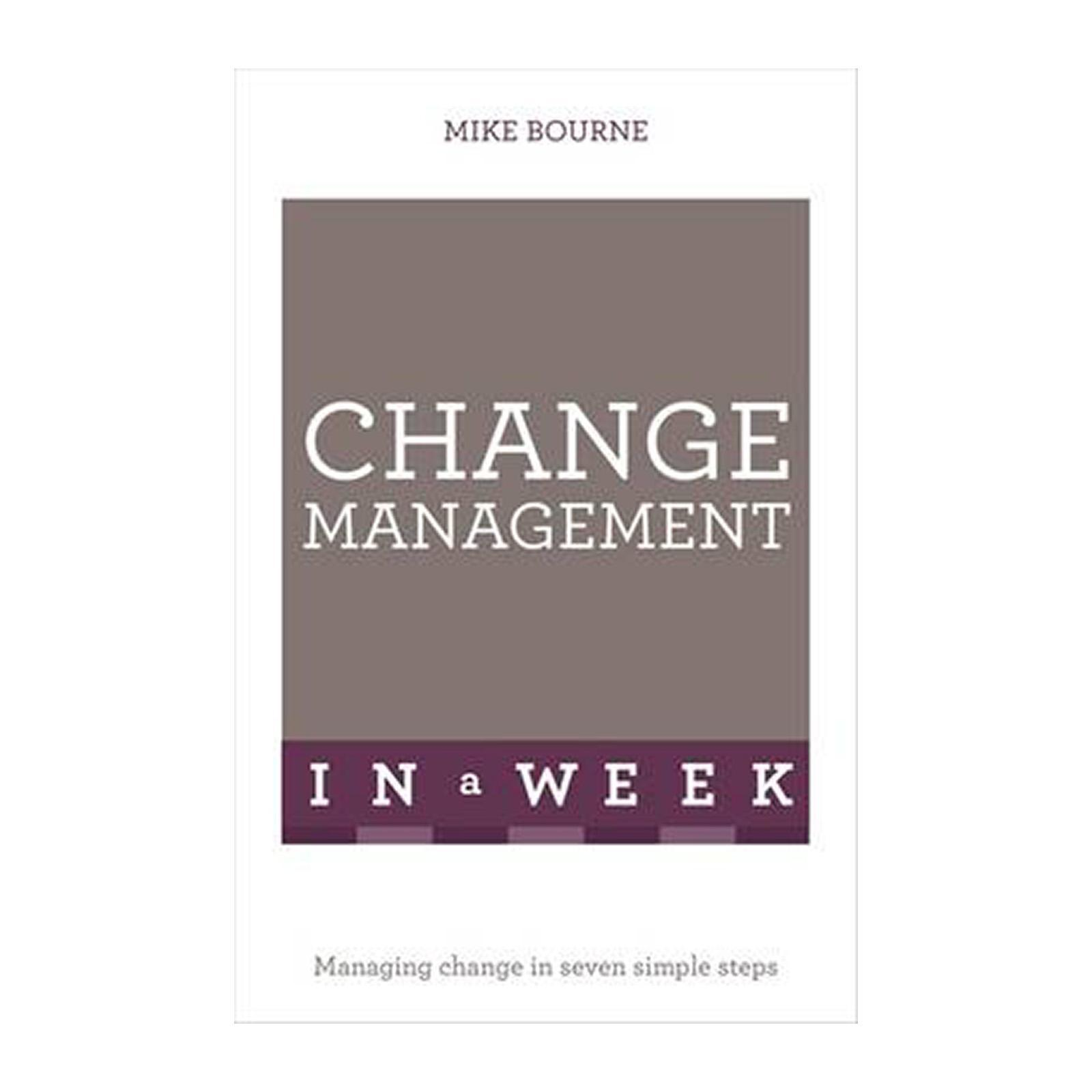 Change Management In A Week: Managing Change In Seven Simple Steps (Paperback)
