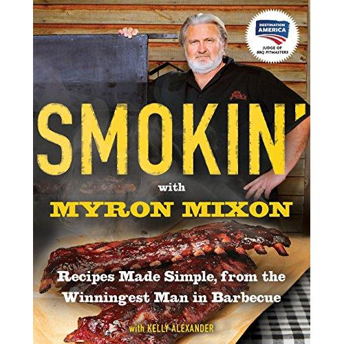 Smokin with Myron Mixon: Recipes Made Simple, from the Winningest Man in Barbecue: A Cookbook - Paperback