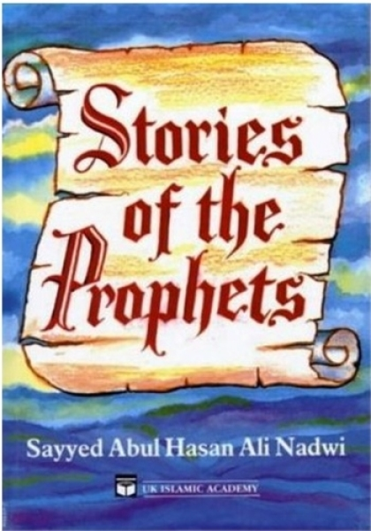Stories of The Prophets By Abul Hasan Ali Nadwi