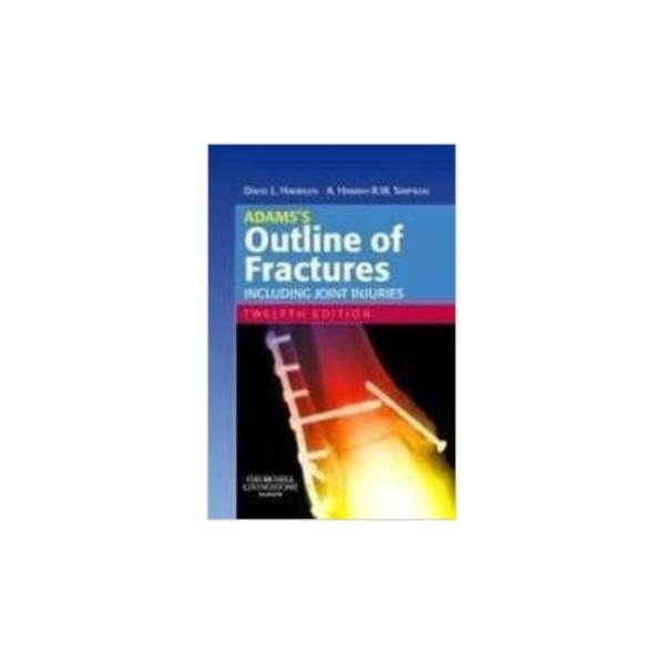 Adamss Outline of Fractures: Including Joint Injuries 12th Edition