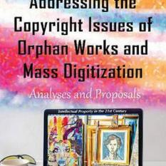 Addressing the Copyright Issues of Orphan Works & Mass Digitization (Author: , ISBN: 9781634842839)