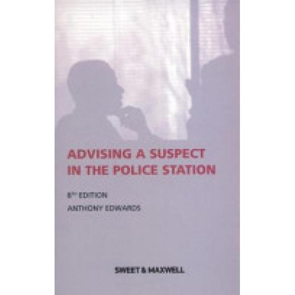 Advising a Suspect in the Police Station (Author: Anthony Edwards, ISBN: 9780414031029)