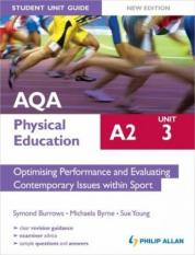 AQA A2 Physical Education Student Unit Guide New Edition: Unit 3 Optimising Performance and Evaluating Contemporary Issues within Sport.