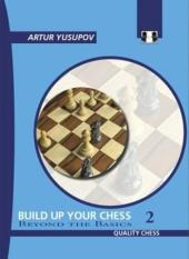 Build Up Your Chess (Author: Artur Yusupov, ISBN: 9781906552107)