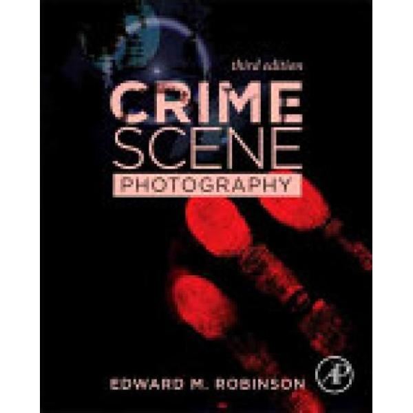 Crime Scene Photography (Author: USA) DC Washington The George Washington University Forensic Science Department Edward M. (Associate Professor Robinson, ISBN: 9780128027646)