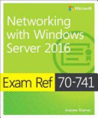 Exam Ref 70-741 Networking with Windows Server 2016 (Author: Andrew Warren, ISBN: 9780735697423)