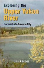 Exploring the Upper Yukon River (Author: Gus Karpes, ISBN: 9780888394217)