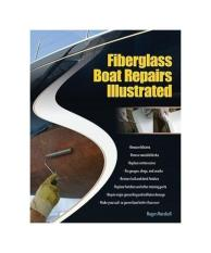 Fiberglass Boat Repairs Illustrated: Cosmetic and Structural Repairs for Sail-and Powerboat Hulls and Decks - intl