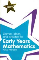 Games, Ideas and Activities for Early Years Mathematics (Author: Alice Hansen, ISBN: 9781408284841)