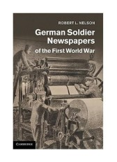 German Soldier Newspapers of the First World War (Studies in the Social and Cultural History of Modern Warfare) - intl