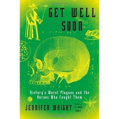 Get Well Soon: Historys Worst Plagues and the Heroes Who Fought Them - Hardcover - intl