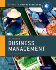 IB Business Management Course Book: Oxford IB Diploma Programme (Author: Martin Mwenda Muchena, Loykie Lomine, Robert Pierce, ISBN: 9780198392811)