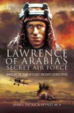 Lawrence of Arabias Secret Air Force (Author: MA James Patrick Hynes, ISBN: 9781848842663)