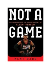 Not a Game: The Incredible Rise and Unthinkable Fall of Allen Iverson - intl