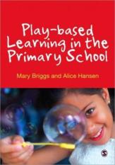 Play-based Learning in the Primary School (Author: Mary Briggs, Alice Earnshaw, Alice Hansen, ISBN: 9780857028242)