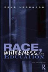 Race, Whiteness, and Education (Author: USA) Berkeley BerkeleyUniversity of California Zeus (University of California Leonardo, ISBN: 9780415993173)