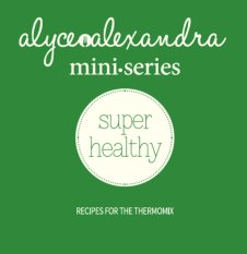 Super Healthy Recipes For The Thermomix By Alyce Alexandra For Sale Online