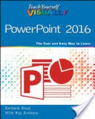 Teach Yourself Visually PowerPoint 2016 (Author: Barbara Boyd, Ray Anthony, William Wood, ISBN: 9781119074700)