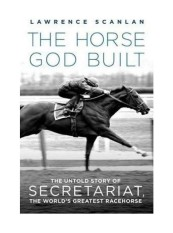 The Horse God Built: The Untold Story of Secretariat, the Worlds Greatest Racehorse - intl