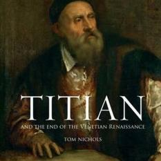 Where To Shop For Titian And The End Of The Venetian Renaissance Author Tom Nichols Isbn 9781780236742