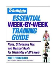 Triathlete Magazines Essential Week-By-Week Training Guide: Plans, Scheduling Tips, and Workout Goals for Triathletes of All Levels - intl
