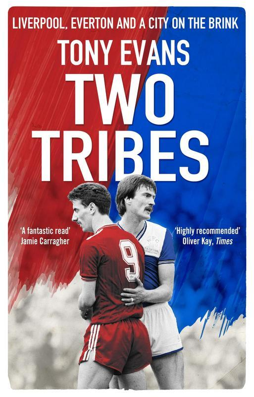 Two Tribes: Liverpool, Everton and a City on the Brink by Tony Evans