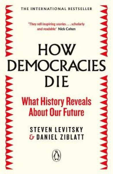 How Democracies Die: The International Bestseller: What History Reveals About Our Future PAPERBACK (9780241381359)