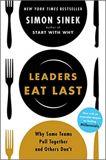 Leaders Eat Last: Why Some Teams Pull Together and Others Dont (Revised Edition)