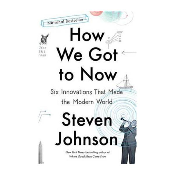 How We Got To Now: Six Innovations That Made The Modern World (Paperback)