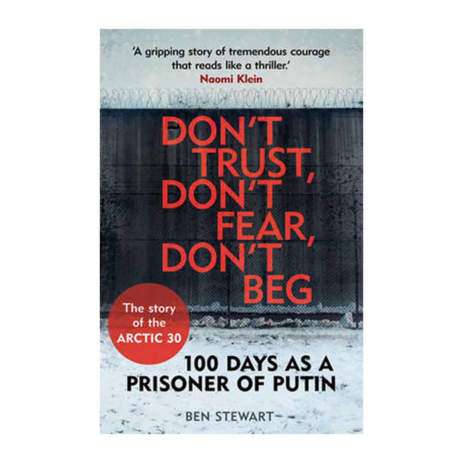 Dont Trust And Dont Fear And Dont Beg: 100 Days As A Prisoner Of Putin - The Story Of The Arctic 30 (Paperback)