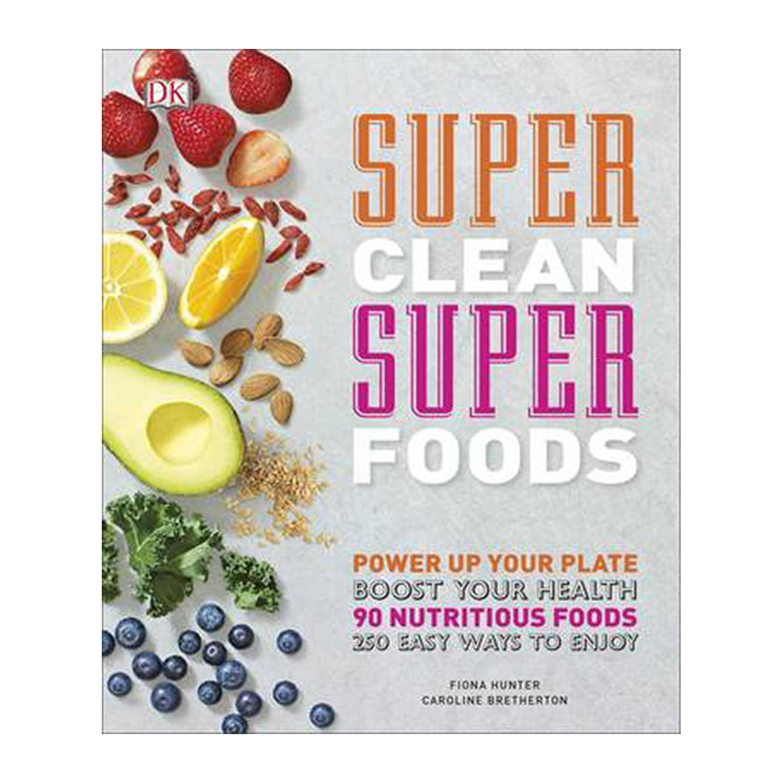 Super Clean Super Foods: Boost Your Health (Hardback)