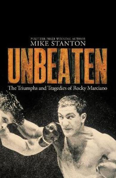 Unbeaten: The Triumphs and Tragedies of Rocky Marciano TPB (9781509822485)
