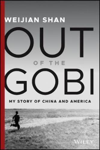 Out of the Gobi : My Story of China and America