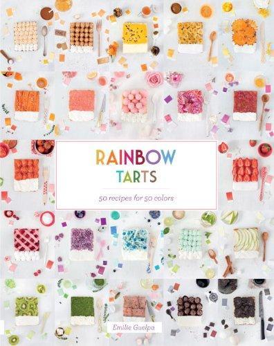 Rainbow Tarts: 50 Recipes For 50 Colours