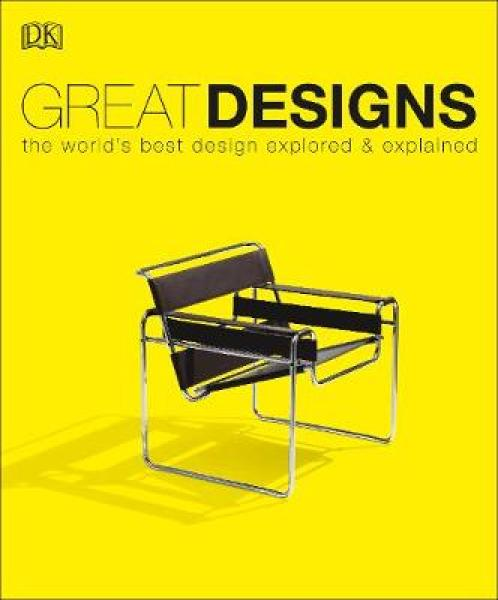 Great Designs: The WorldS Best Design Explored And Explained