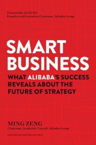 Smart Business : What Alibabas Success Reveals about the Future of Strategy