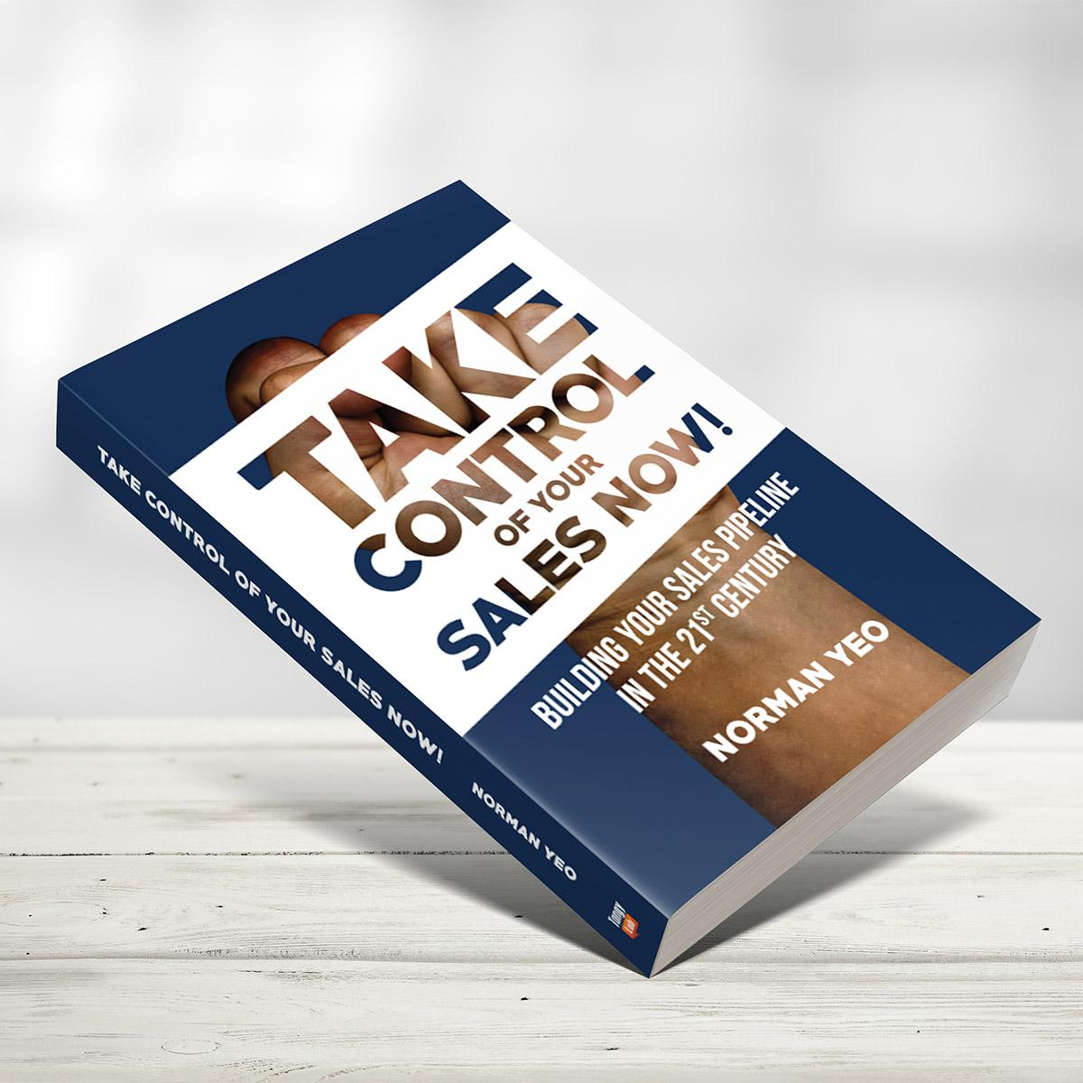 Take Control Of Your Sales Now! Marketing & Lead Generation Strategies For Building Your Sales Pipeline in the 21st Century (Author: Norman Yeo) 205 Pages Physical Copy For Business Owner, Management, Marketers